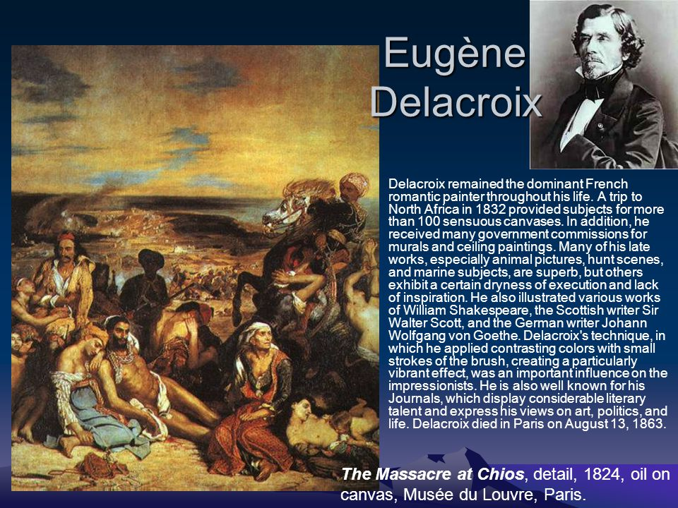 Eugène Delacroix Delacroix remained the dominant French romantic painter throughout his life. A trip to North Africa in 1832 provided subjects for mor