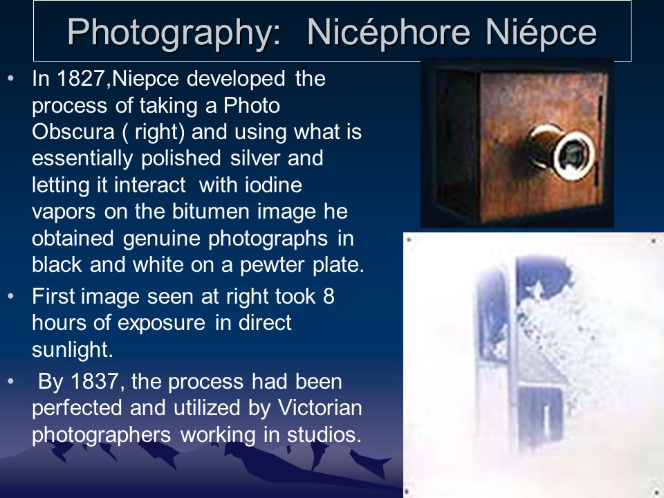Photography: Nicéphore Niépce In 1827,Niepce developed the process of taking a Photo Obscura ( right) and using what is essentially polished silver an