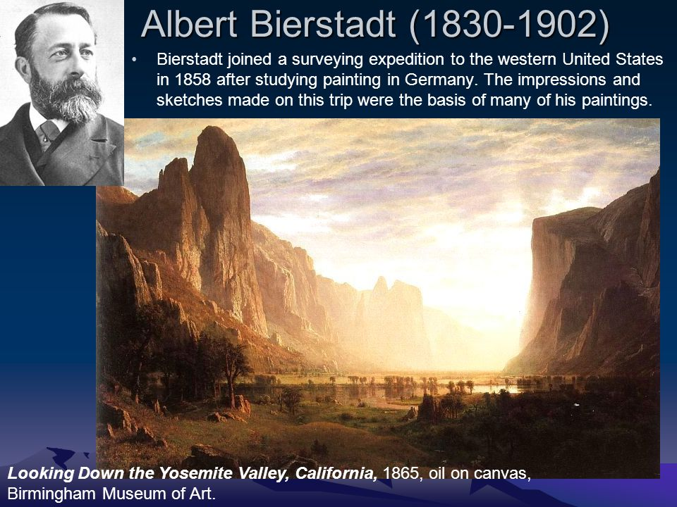 Albert Bierstadt (1830-1902) Bierstadt joined a surveying expedition to the western United States in 1858 after studying painting in Germany. The impr
