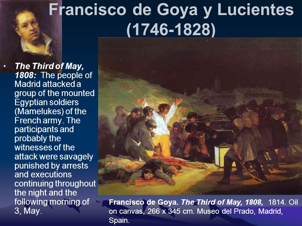 Francisco de Goya y Lucientes (1746-1828) The Third of May, 1808: The people of Madrid attacked a group of the mounted Egyptian soldiers (Mamelukes) o