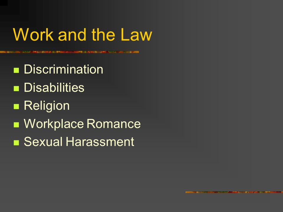 Work and the Law Discrimination Disabilities Religion Workplace Romance Sexual Harassment