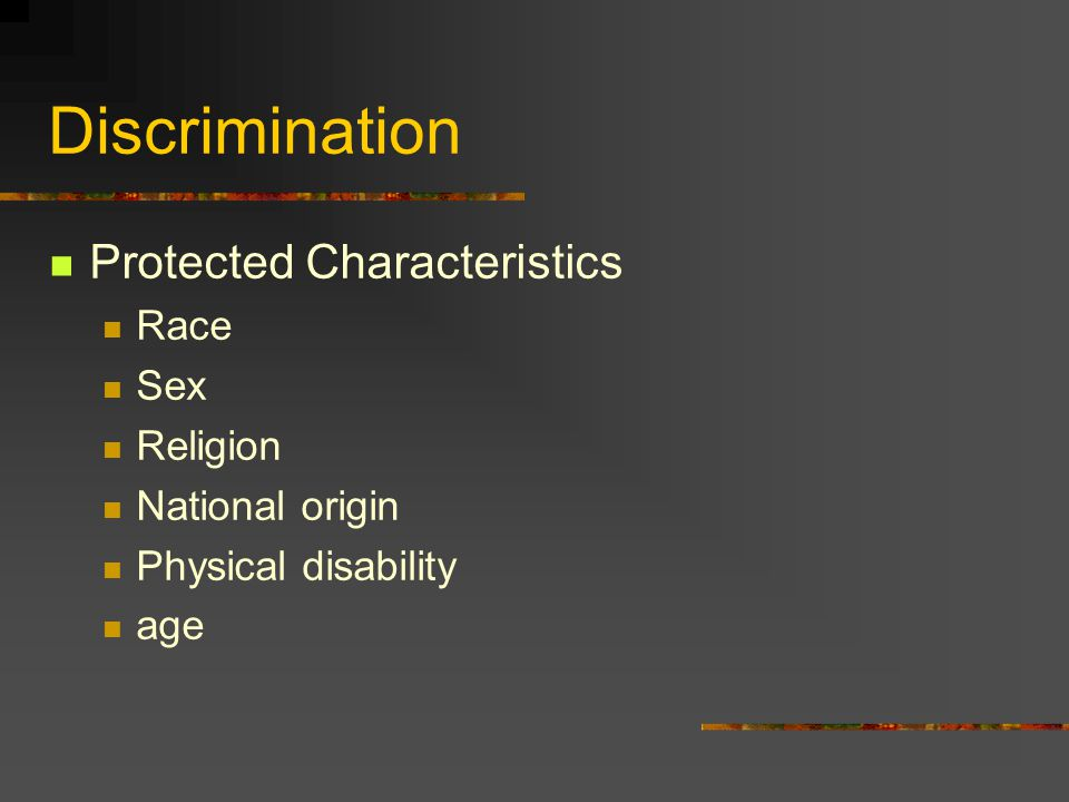 Discrimination Protected Characteristics Race Sex Religion National origin Physical disability age