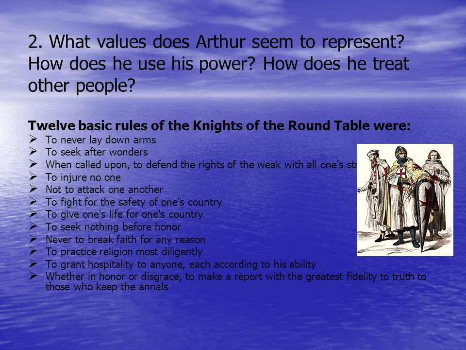 2. What values does Arthur seem to represent. How does he use his power.