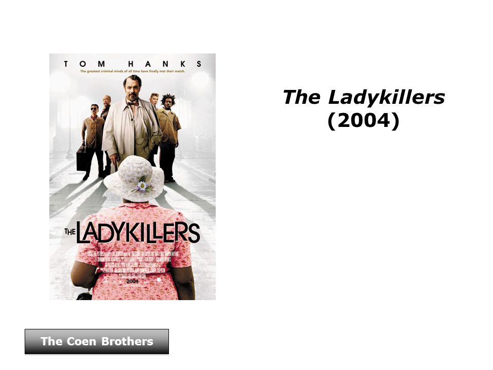 The Ladykillers (2004) The Coen Brothers