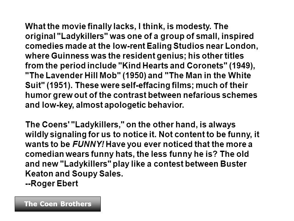 The Coen Brothers What the movie finally lacks, I think, is modesty. The original