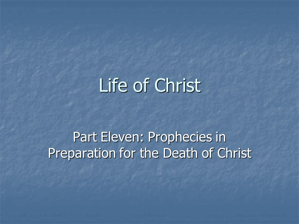 Life of Christ Part Eleven: Prophecies in Preparation for the Death of Christ