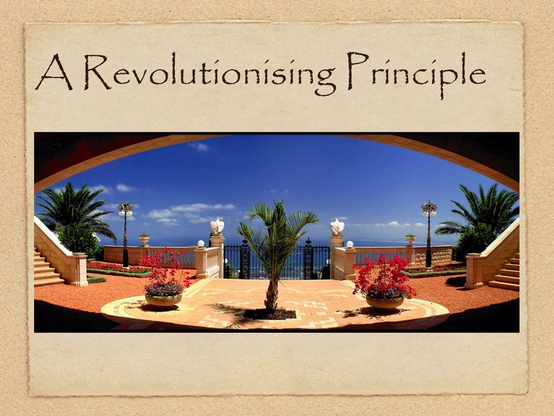 A Revolutionising Principle...