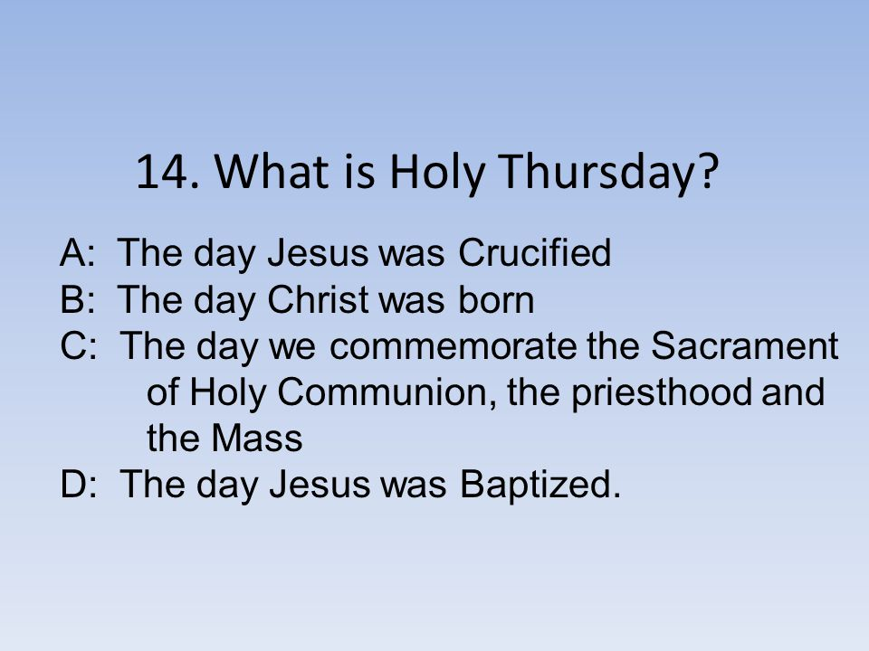 14.What is Holy Thursday.