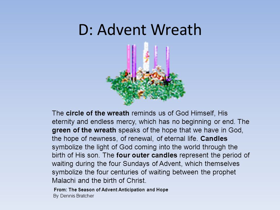 The circle of the wreath reminds us of God Himself, His eternity and endless mercy, which has no beginning or end.