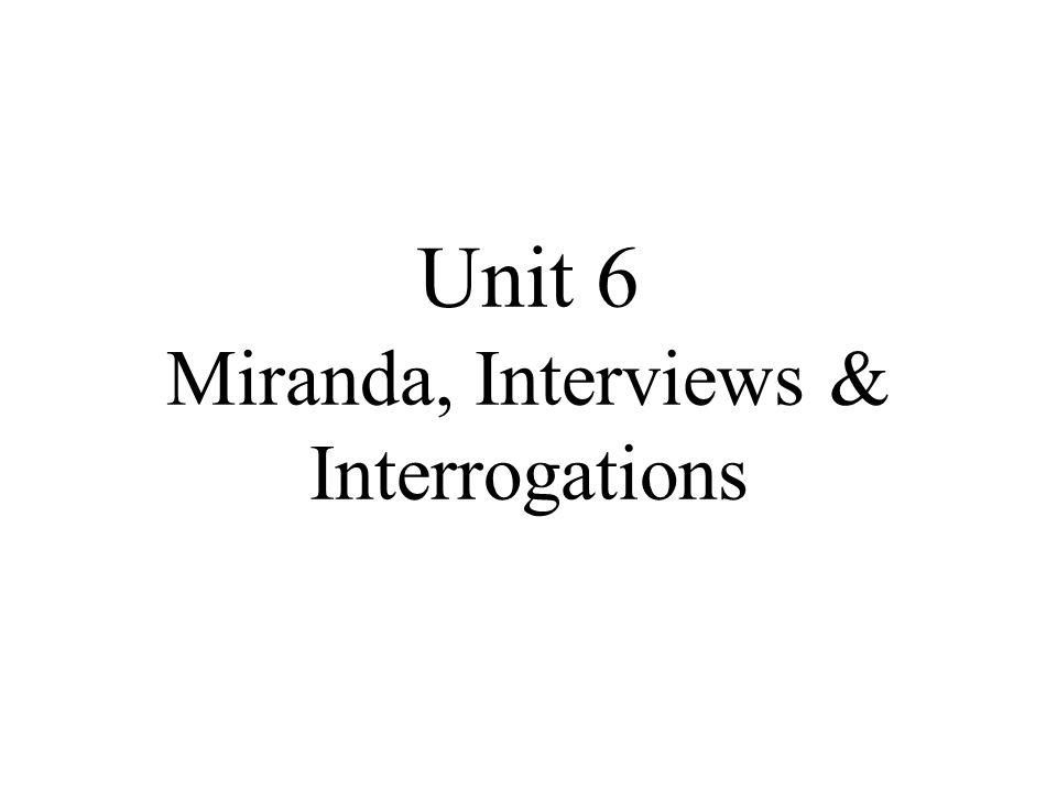 Unit 6 Miranda, Interviews & Interrogations