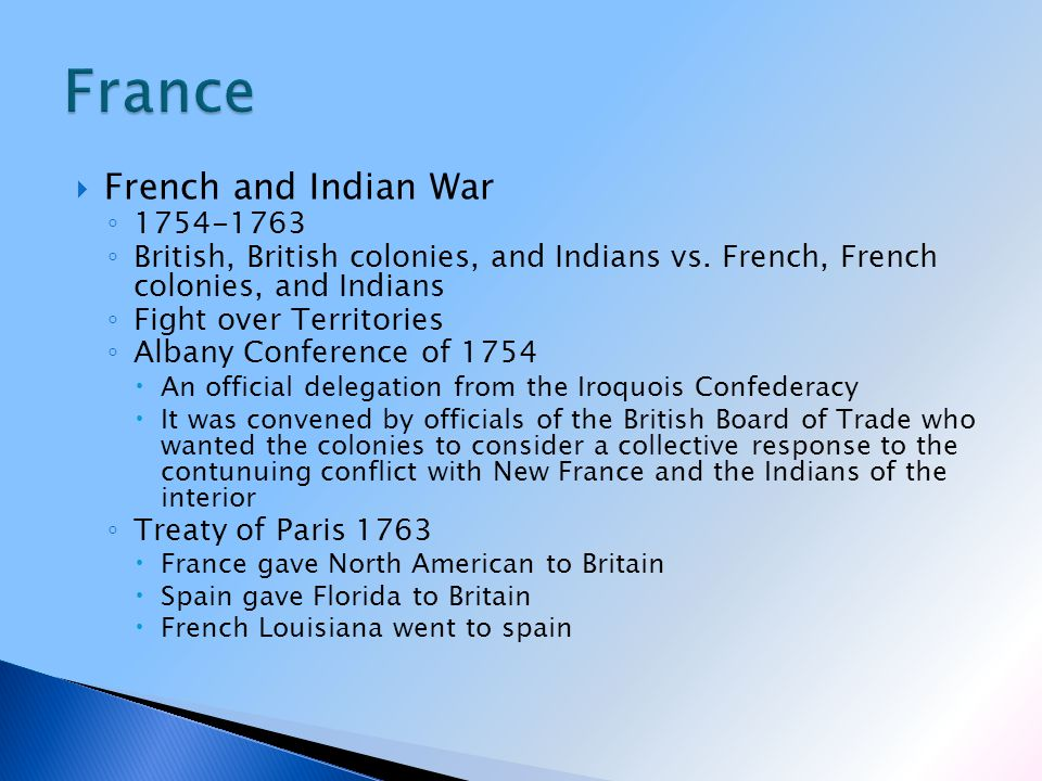 French and Indian War ◦ 1754-1763 ◦ British, British colonies, and Indians vs.