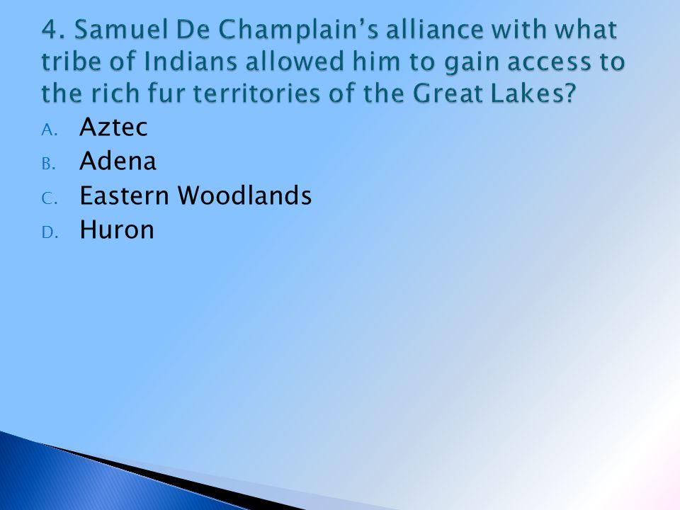 A. Aztec B. Adena C. Eastern Woodlands D. Huron