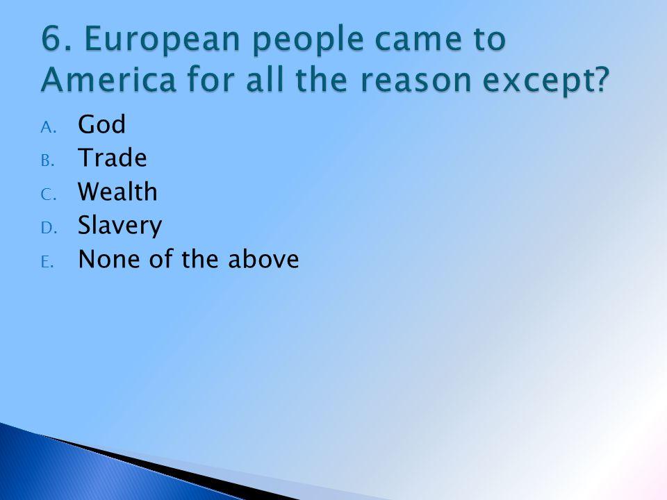 A. God B. Trade C. Wealth D. Slavery E. None of the above