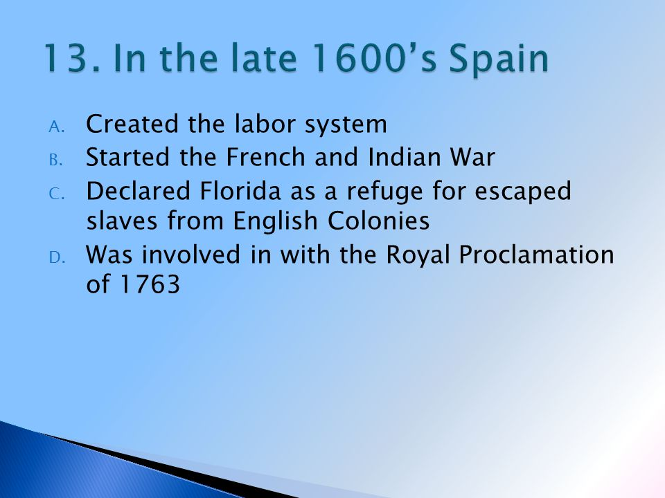 A. Created the labor system B. Started the French and Indian War C.