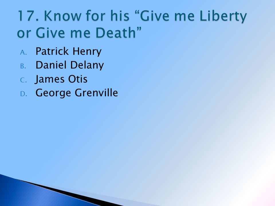 A. Patrick Henry B. Daniel Delany C. James Otis D. George Grenville