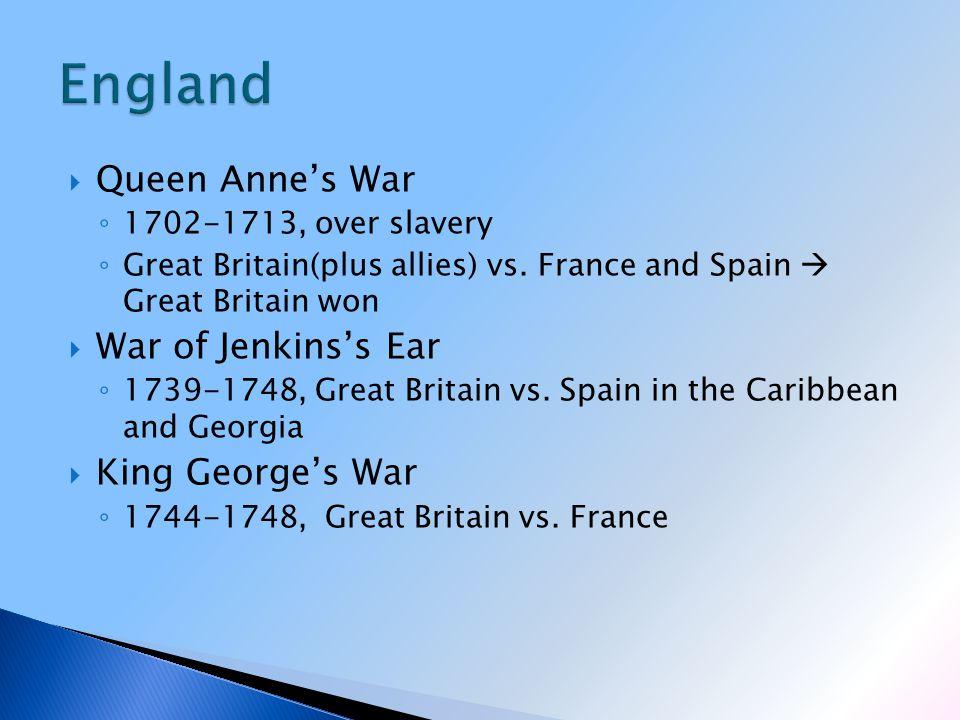  Queen Anne's War ◦ 1702-1713, over slavery ◦ Great Britain(plus allies) vs.