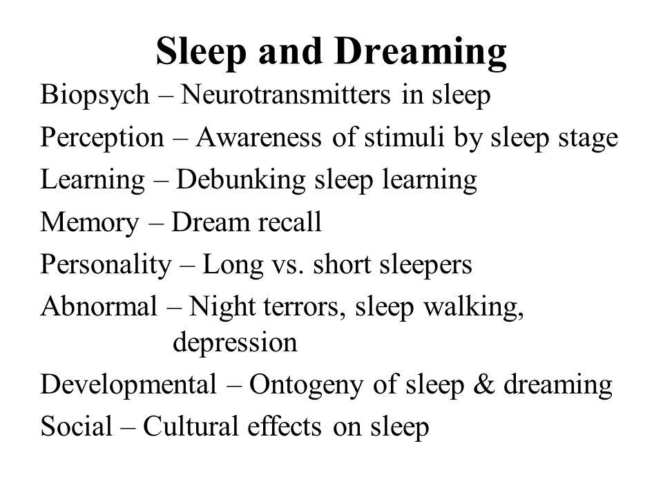 Sleep and Dreaming Biopsych – Neurotransmitters in sleep Perception – Awareness of stimuli by sleep stage Learning – Debunking sleep learning Memory –