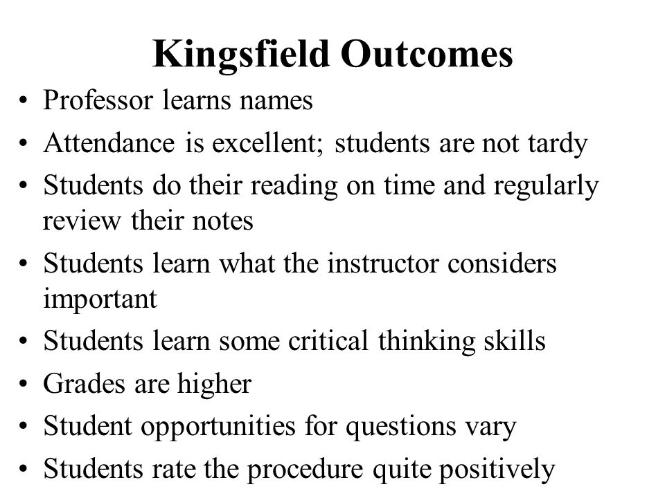 Kingsfield Outcomes Professor learns names Attendance is excellent; students are not tardy Students do their reading on time and regularly review thei