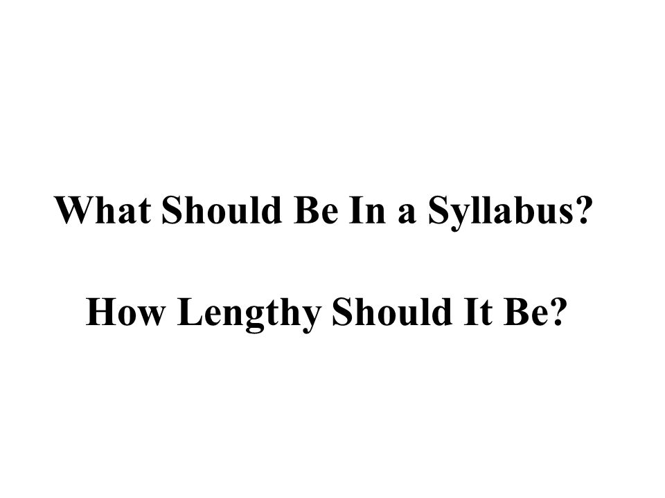 What Should Be In a Syllabus? How Lengthy Should It Be?
