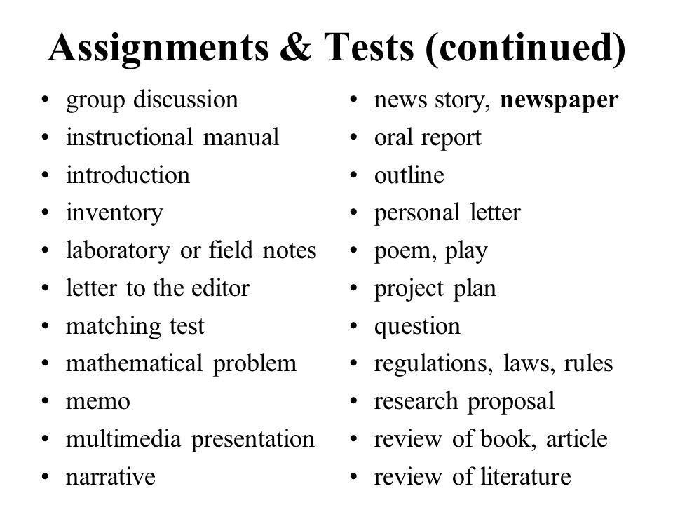 Assignments & Tests (continued) group discussion instructional manual introduction inventory laboratory or field notes letter to the editor matching t