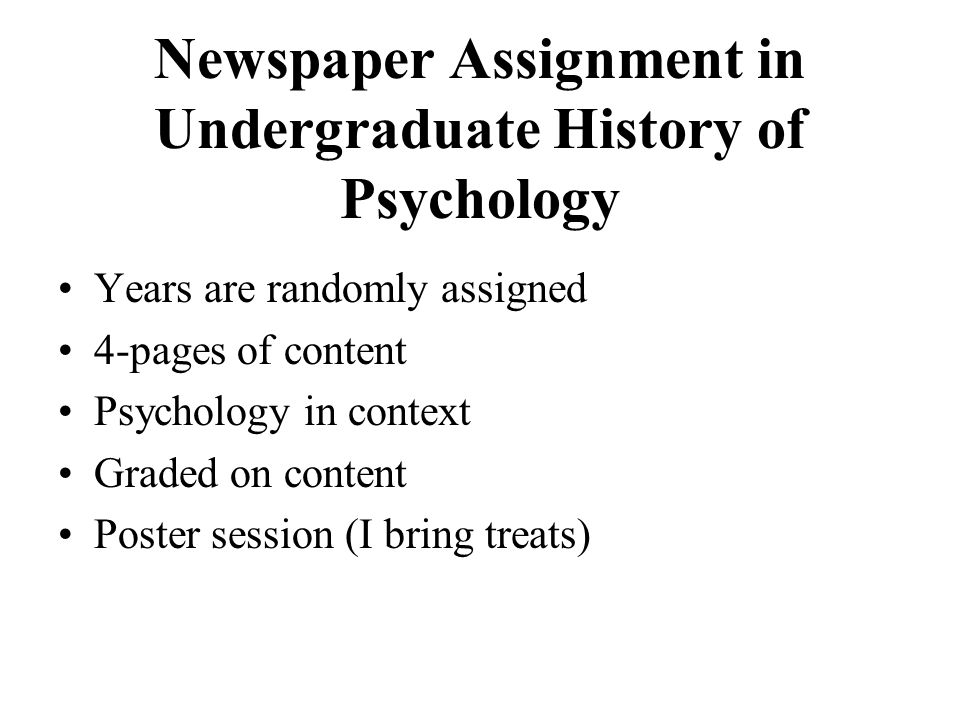 Newspaper Assignment in Undergraduate History of Psychology Years are randomly assigned 4-pages of content Psychology in context Graded on content Pos