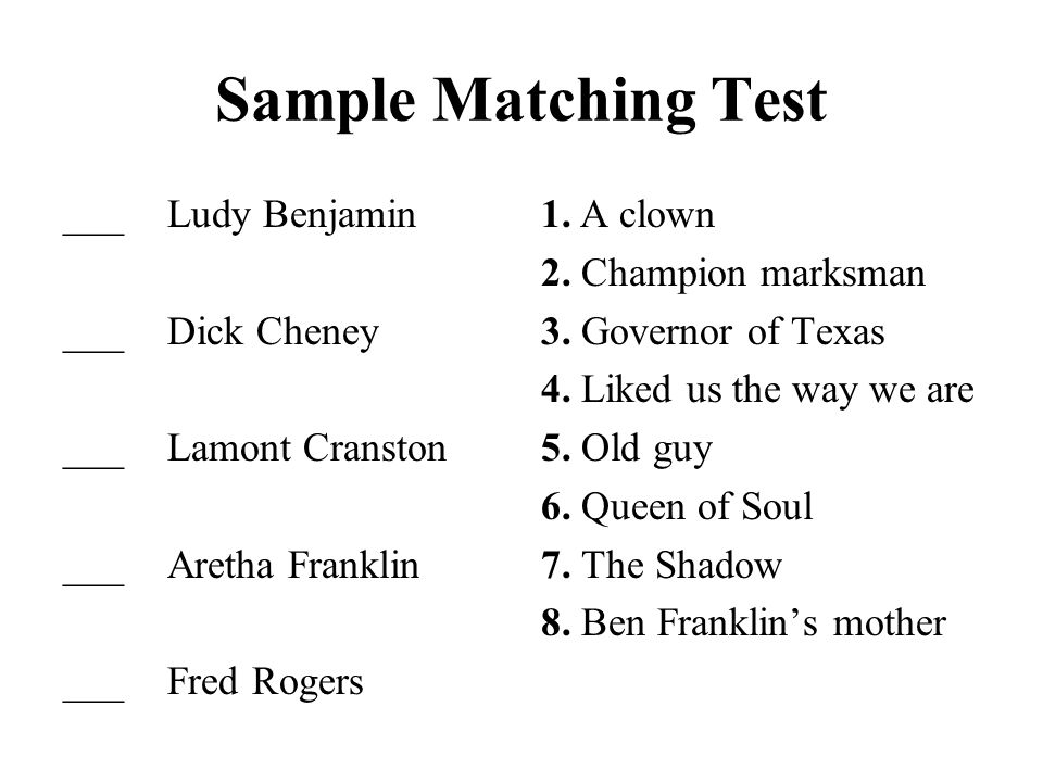 Sample Matching Test ___Ludy Benjamin ___Dick Cheney ___Lamont Cranston ___Aretha Franklin ___Fred Rogers 1.A clown 2. Champion marksman 3. Governor o