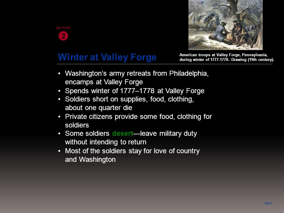 Winter at Valley Forge NEXT 2 SECTION Washington's army retreats from Philadelphia, encamps at Valley Forge Private citizens provide some food, clothi