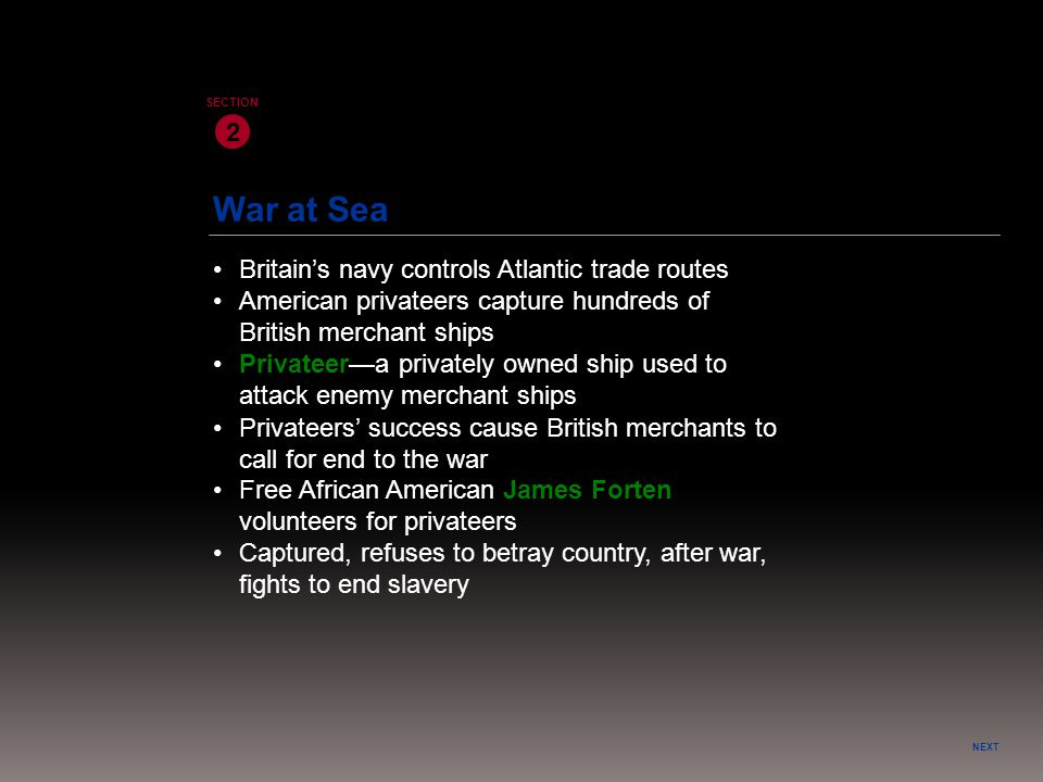 War at Sea NEXT 2 SECTION Britain's navy controls Atlantic trade routes Privateers' success cause British merchants to call for end to the war Private