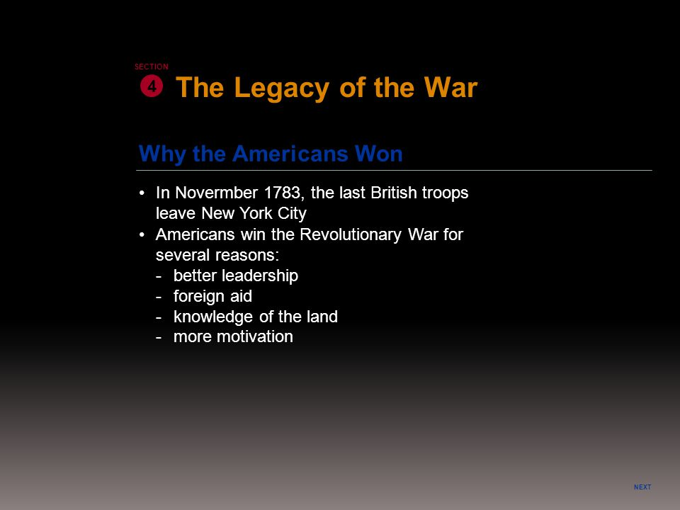 Why the Americans Won NEXT 4 SECTION In Novermber 1783, the last British troops leave New York City Americans win the Revolutionary War for several re