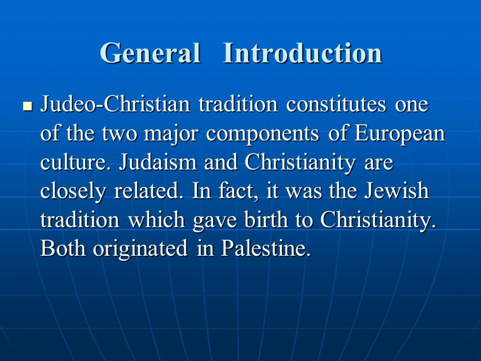 General Introduction Judeo-Christian tradition constitutes one of the two major components of European culture.