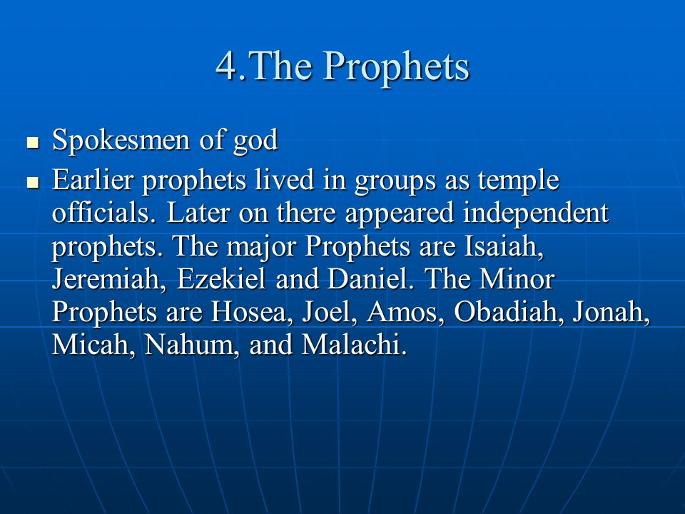 4.The Prophets Spokesmen of god Spokesmen of god Earlier prophets lived in groups as temple officials.