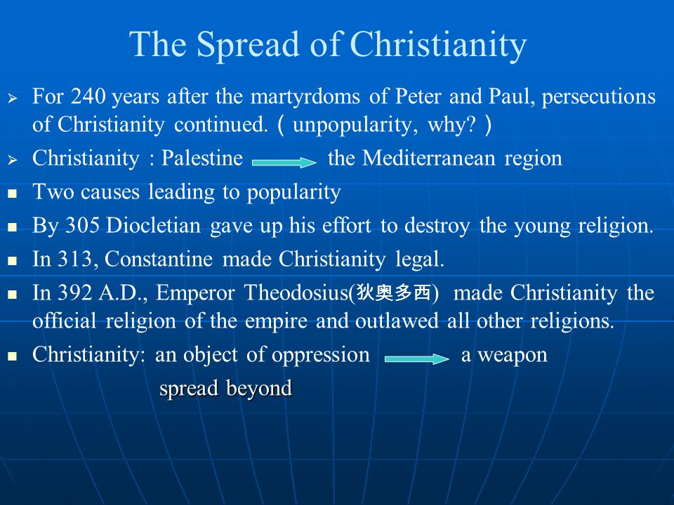 The Spread of Christianity   For 240 years after the martyrdoms of Peter and Paul, persecutions of Christianity continued.
