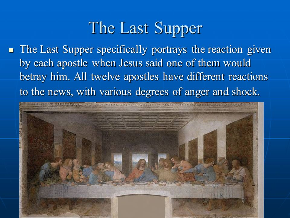 The Last Supper The Last Supper specifically portrays the reaction given by each apostle when Jesus said one of them would betray him.