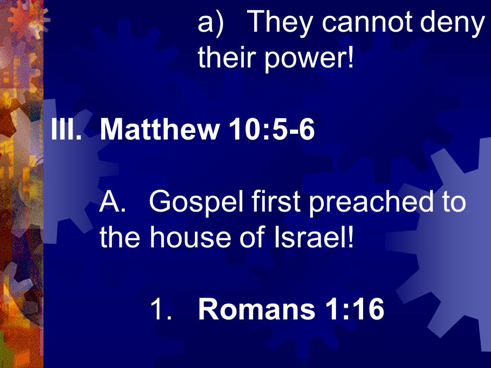 a)They cannot deny their power.III.Matthew 10:5-6 A.Gospel first preached to the house of Israel.