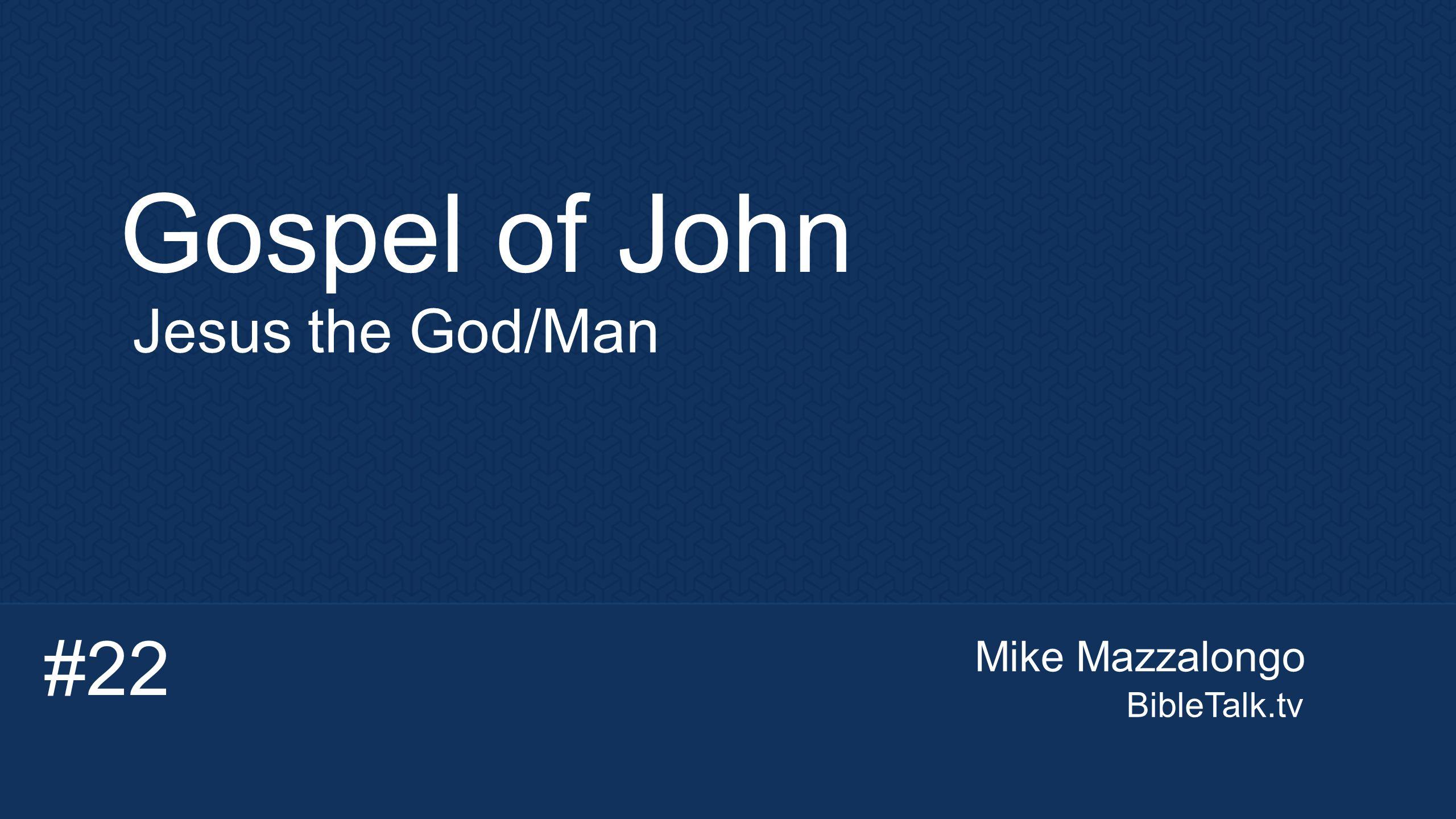 Mike Mazzalongo BibleTalk.tv Gospel of John Jesus the God/Man #22