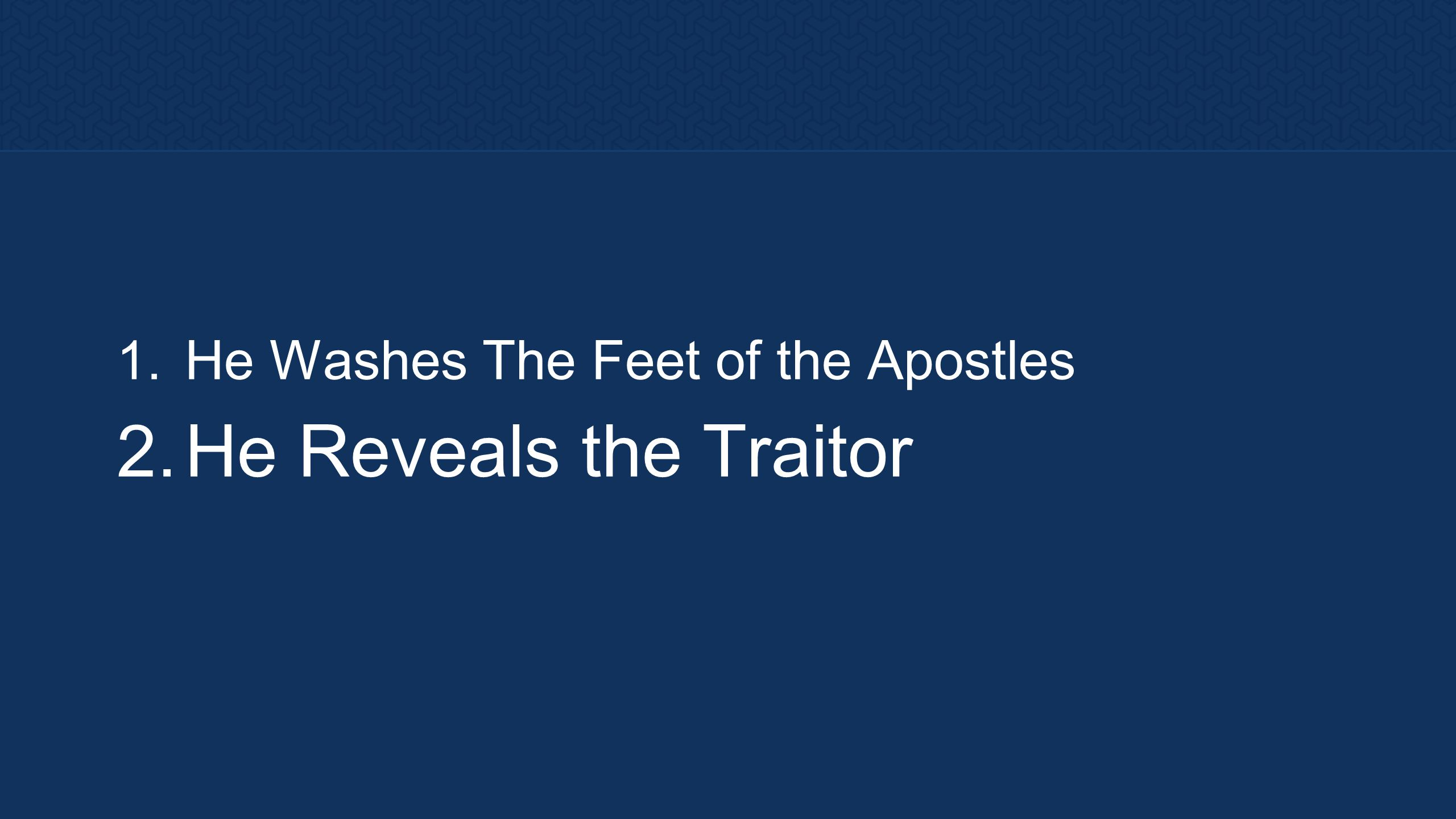 1. He Washes The Feet of the Apostles 2. He Reveals the Traitor