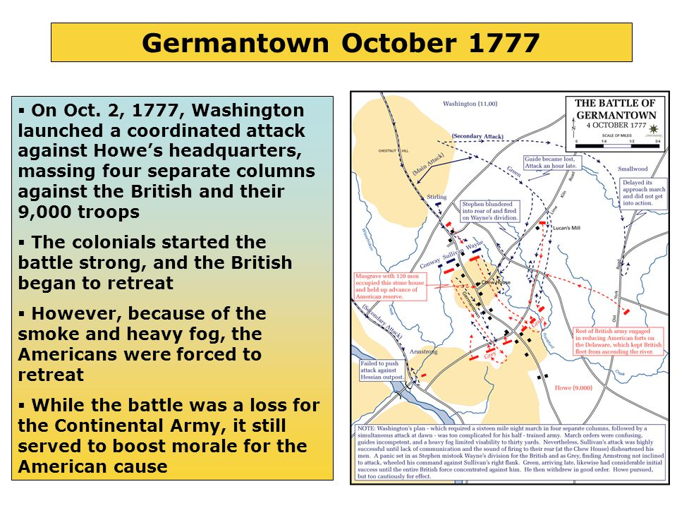 14 Germantown October 1777  On Oct. 2, 1777, Washington launched a coordinated attack against Howe's headquarters, massing four separate columns agai