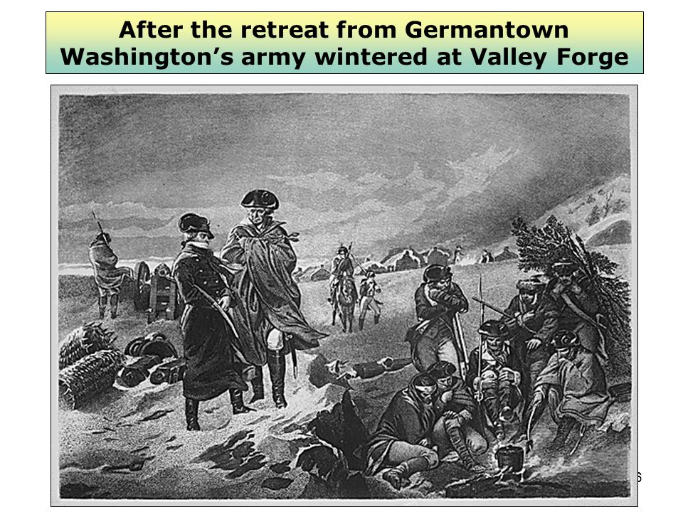 16 After the retreat from Germantown Washington's army wintered at Valley Forge