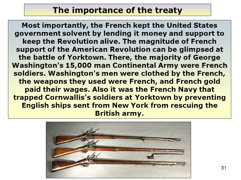 31 Most importantly, the French kept the United States government solvent by lending it money and support to keep the Revolution alive.
