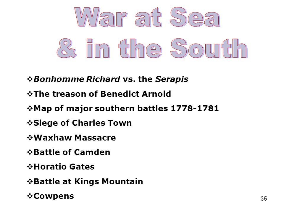 35  Bonhomme Richard vs. the Serapis  The treason of Benedict Arnold  Map of major southern battles 1778-1781  Siege of Charles Town  Waxhaw Mass
