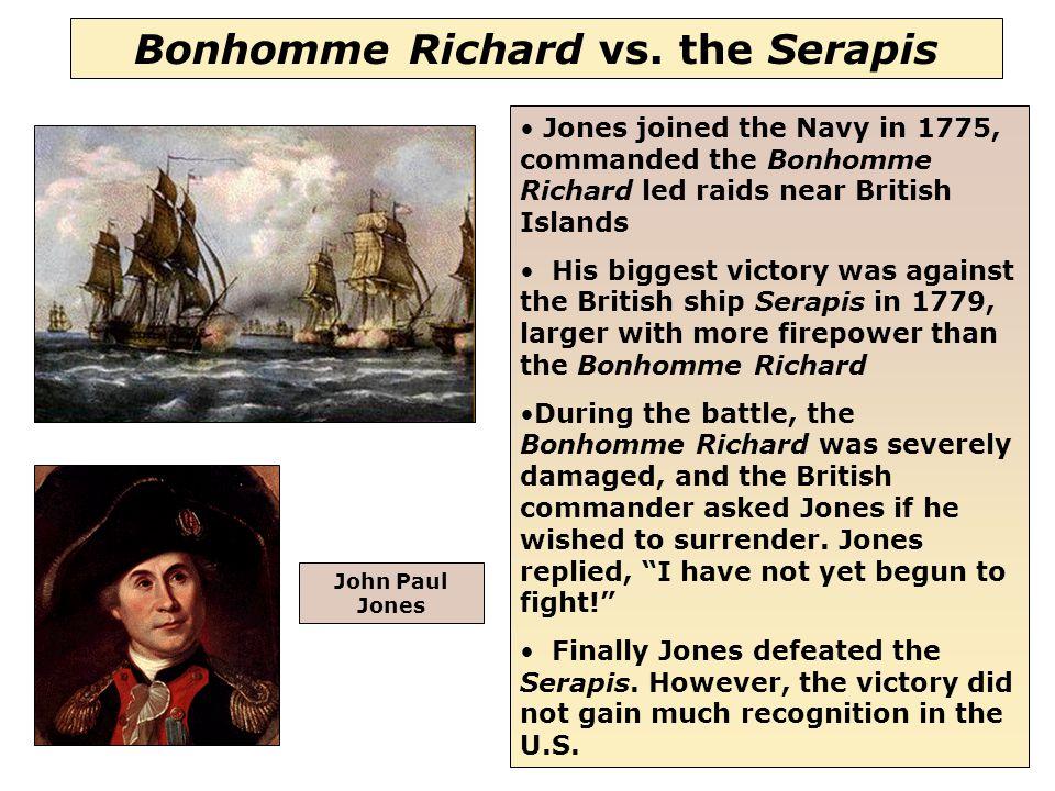 36 Bonhomme Richard vs. the Serapis Jones joined the Navy in 1775, commanded the Bonhomme Richard led raids near British Islands His biggest victory w