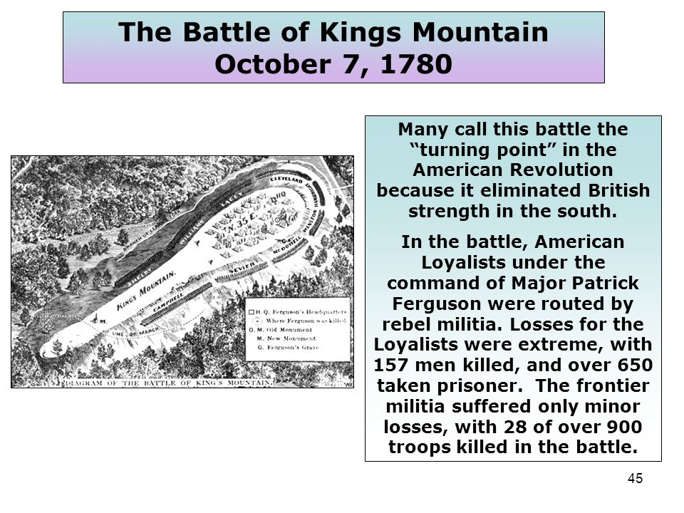 45 Many call this battle the turning point in the American Revolution because it eliminated British strength in the south.