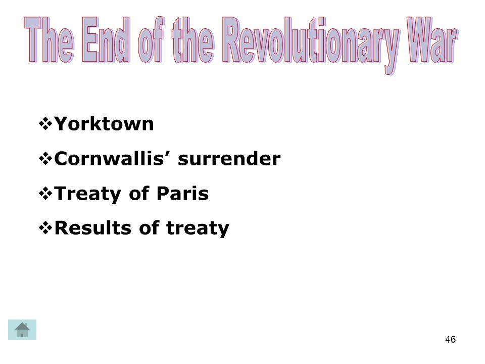 46  Yorktown  Cornwallis' surrender  Treaty of Paris  Results of treaty