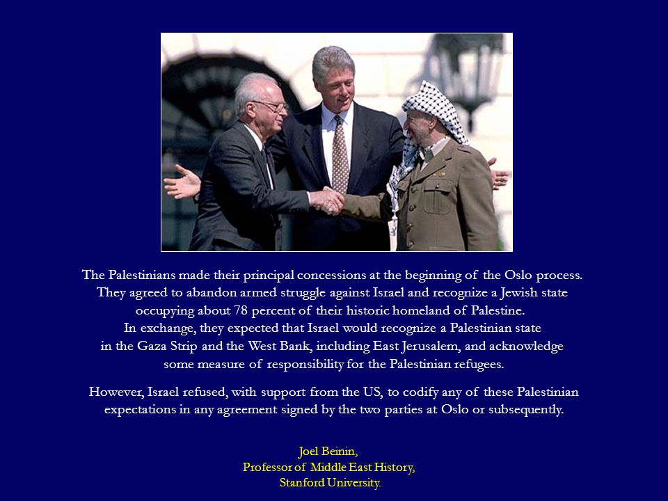 The Palestinians made their principal concessions at the beginning of the Oslo process.