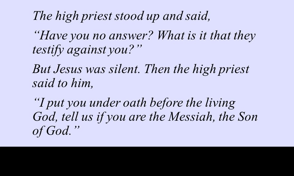 The high priest stood up and said, Have you no answer.