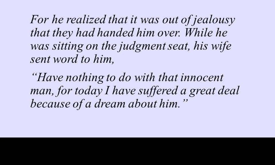 For he realized that it was out of jealousy that they had handed him over.