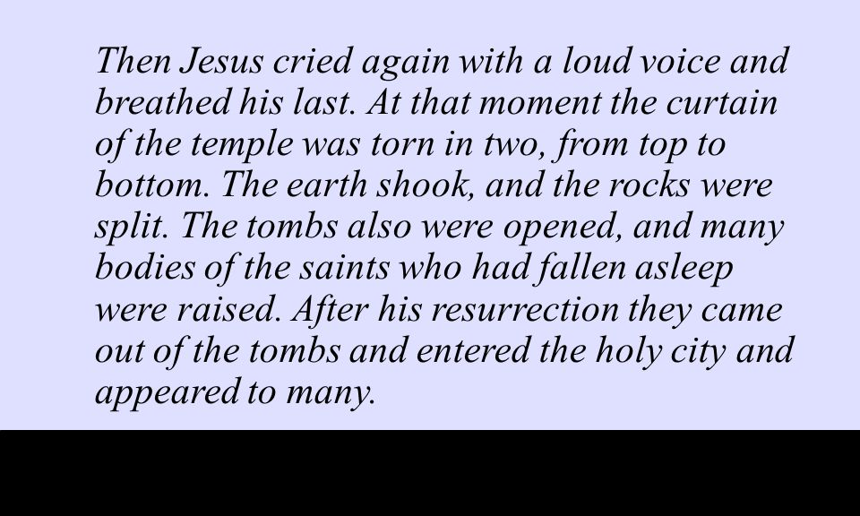 Then Jesus cried again with a loud voice and breathed his last.