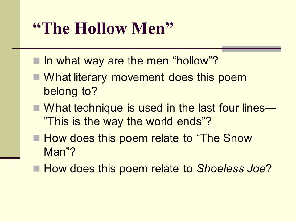 """The Hollow Men"" In what way are the men ""hollow""? What literary movement does this poem belong to? What technique is used in the last four lines— ""Th"