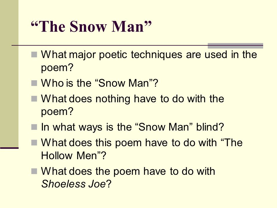 """The Snow Man"" What major poetic techniques are used in the poem? Who is the ""Snow Man""? What does nothing have to do with the poem? In what ways is t"