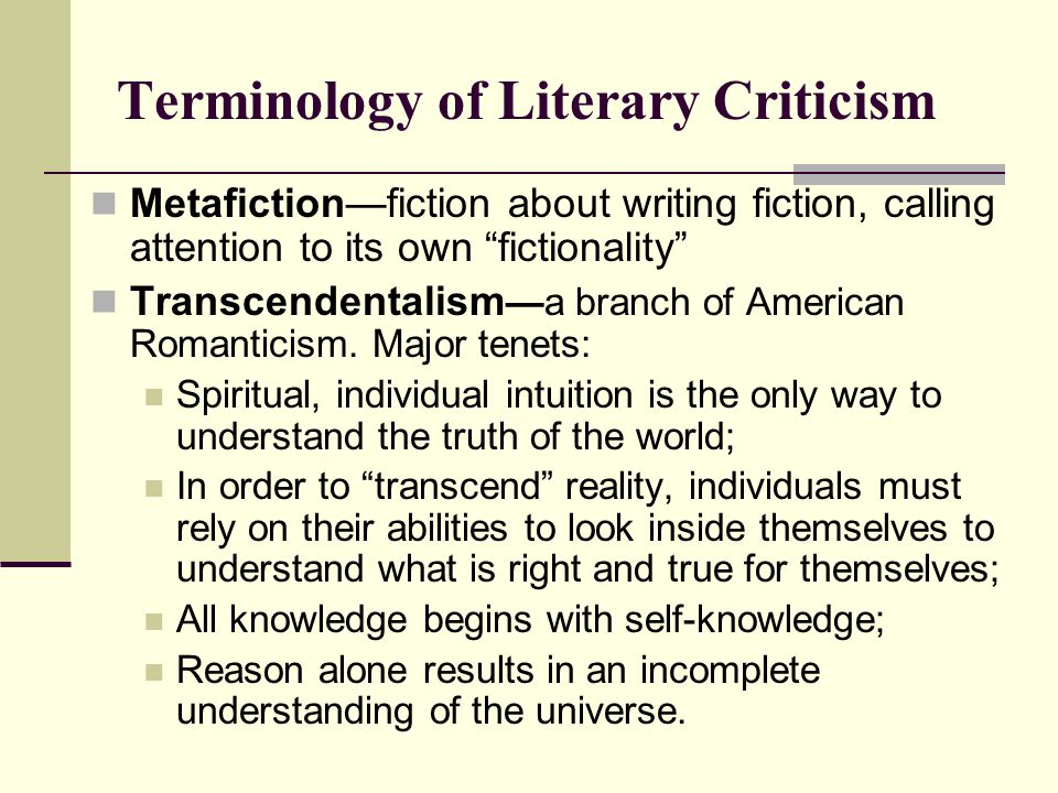 "Terminology of Literary Criticism Metafiction—fiction about writing fiction, calling attention to its own ""fictionality"" Transcendentalism —a branch o"